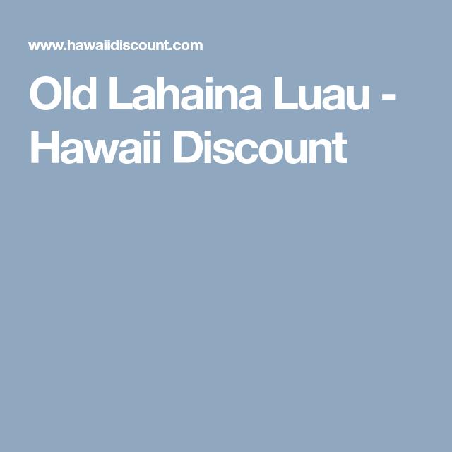 Old Lahaina Luau Hawaii Discount HawaiiMaui Pinterest - Discount hawaii