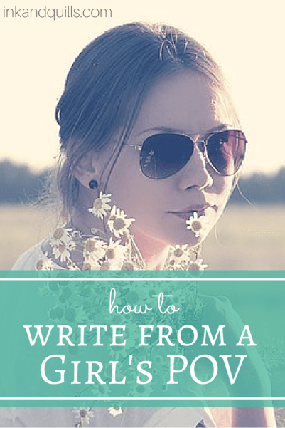 How to Write from a Girl's POV - Ink and Quills