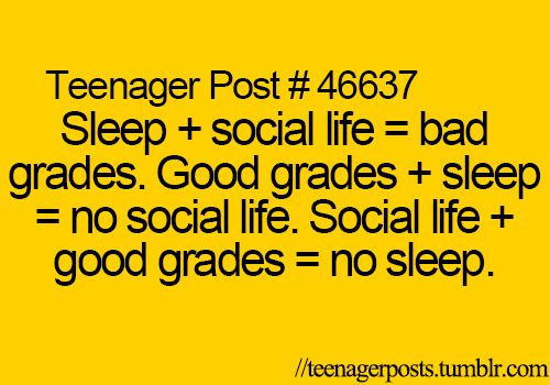 I always sleep and get good grades but it is true that I have no social life. #t...,, I alway...