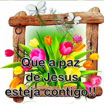 Que Saudade De Voce Que A Paz De Jesus Esteja Contigo Frases