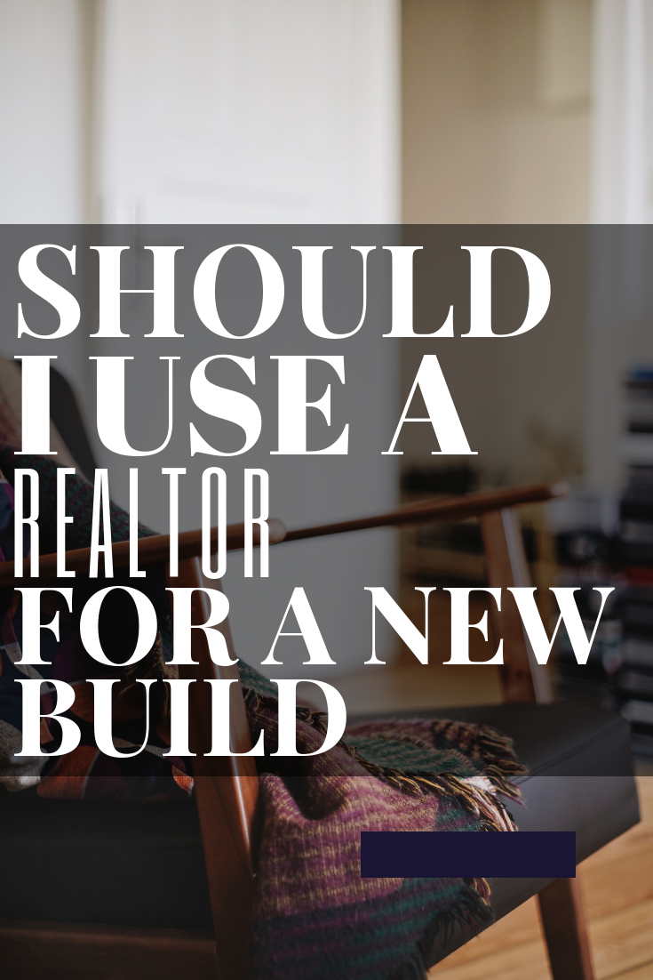 Should You Use A Realtor For A New Build New Builds Home Buying Process Realtors