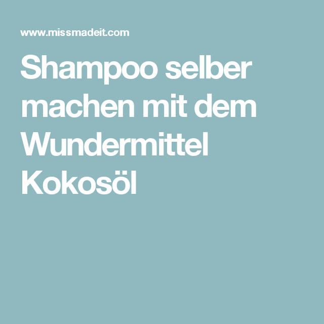 shampoo selber machen mit dem wundermittel kokos l shampoo selber machen kokos l und selber. Black Bedroom Furniture Sets. Home Design Ideas