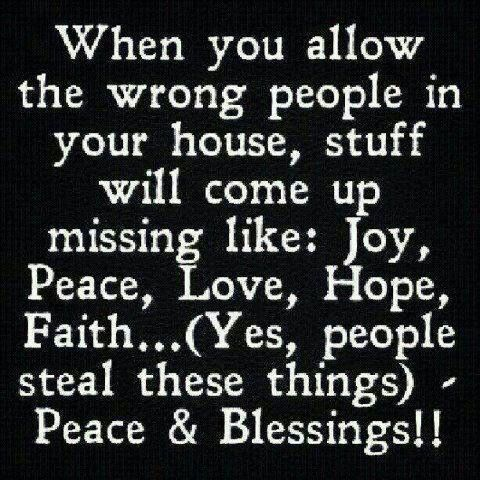 Be conscious about who you let in your house and your life
