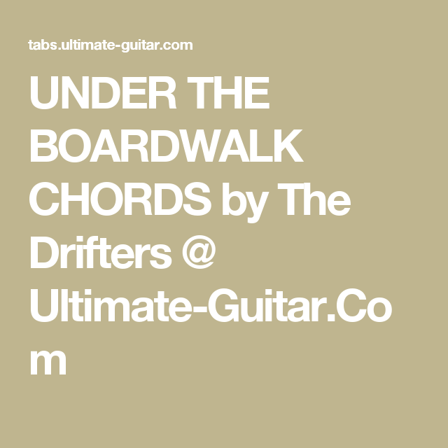 UNDER THE BOARDWALK CHORDS by The Drifters @ Ultimate-Guitar.Com ...