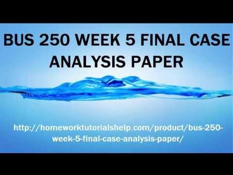 bus 250 week 5 final case analysis paper - homework tutorials help - case analysis