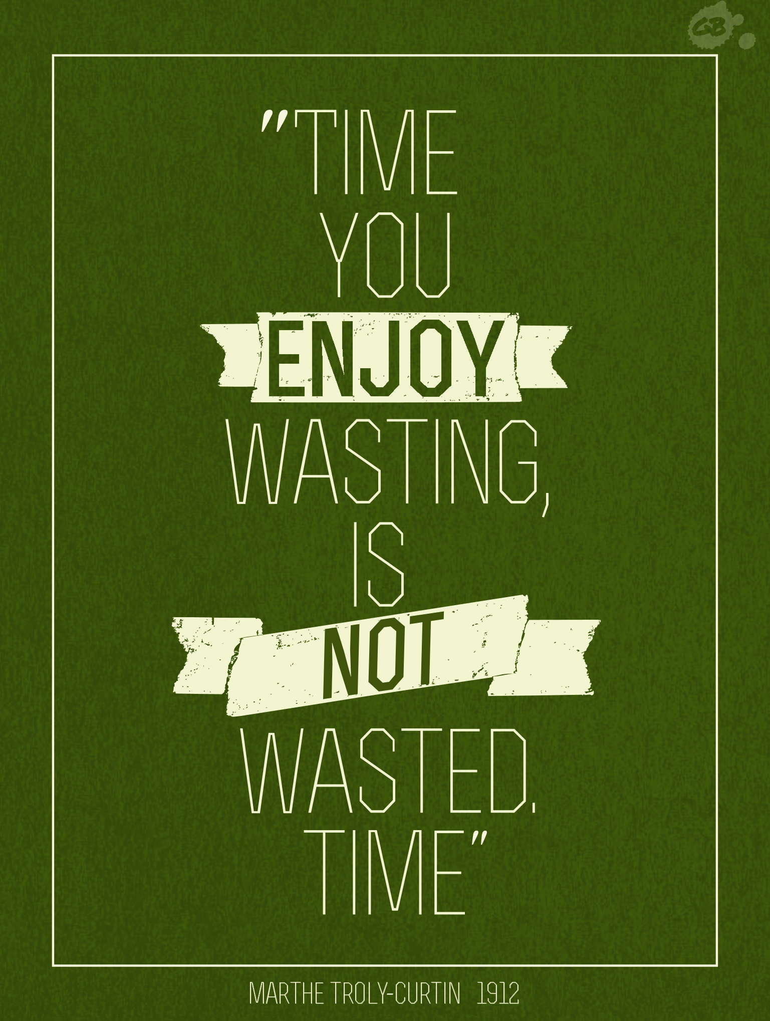 Time You Enjoy Wasting Is Not Wasted Time Quote 300dpi Www Facebook Com Gordonbrebnerdesigns Funny Quotes Time Quotes Book Quotes