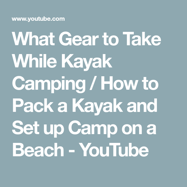 Photo of What Gear to Take While Kayak Camping / How to Pack a Kayak and Set up Camp on a Beach