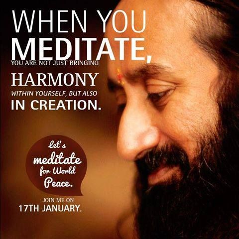 When you meditate, you are not just bringing harmony within yourself, but also in creation. Join #SriSri Ravi Shankar on the 17th of January and meditate for World Peace - bit.ly/17janmeditatewithsrisri