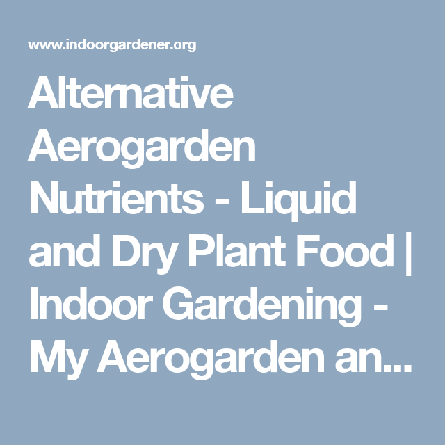 Alternative Aerogarden Nutrients - Liquid and Dry Plant Food