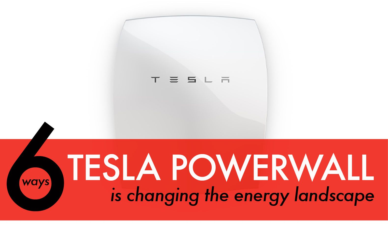 6 Ways The Tesla Powerwall Is Changing The Energy Landscape Tesla Powerwall Powerwall Green Energy