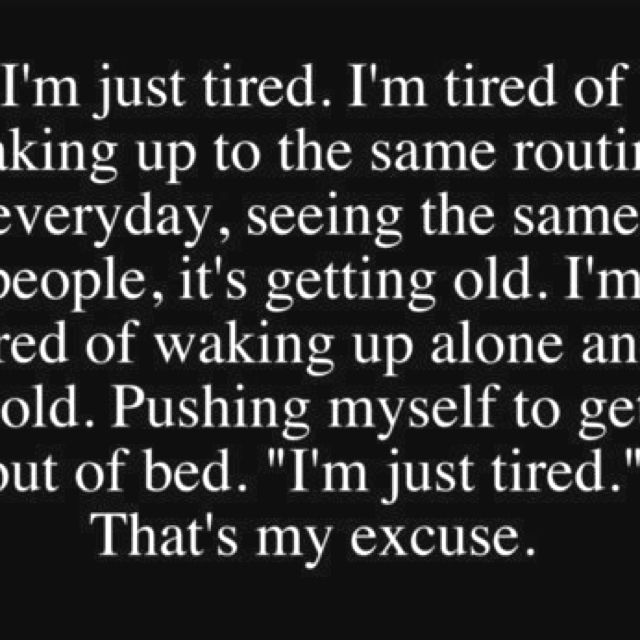 I\'m just sick and tired or everything | quotes | Tired ...