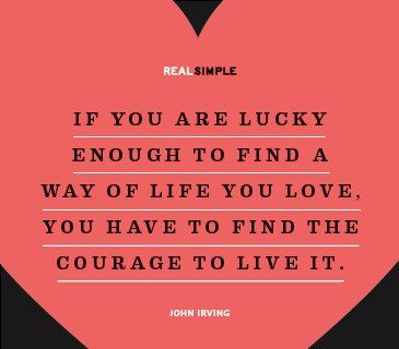 It takes courage to live your life the way you love it...