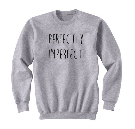 Perfectly Imperfect Sweatshirt, Ultra Soft Trendy Fashion Sweater, Fangirl  Shirt, Gift for Teen Girl Sweatshirt, Black, White, Grey Tumblr