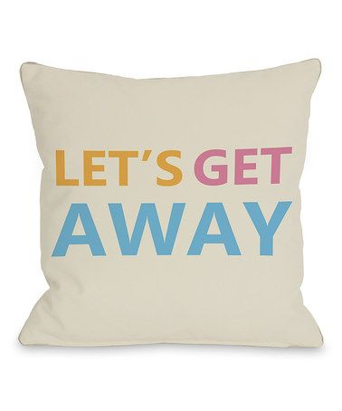 Love This Let S Get Away Throw Pillow On Zulily
