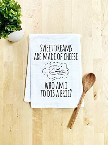 Funny Kitchen Towel, Sweet Dreams Are Made Of Cheese Who Am I To Dis A Brie?, Flour Sack Dish Towel, Sweet Housewarming Gift, White - Lovely Novelty