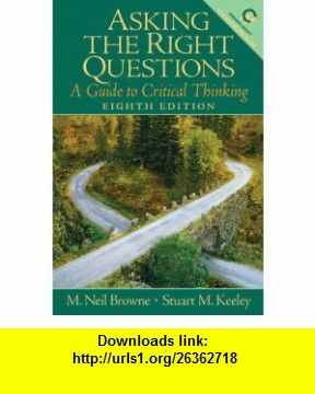 Asking The Right Questions A Guide To Critical Thinking 8th