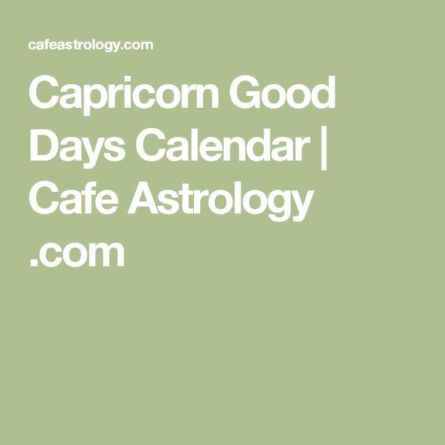 cafe astrology good days calendar capricorn
