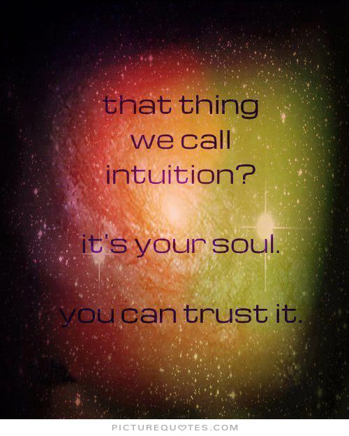 That Thing We Call Intuition It S Your Soul You Can Trust It