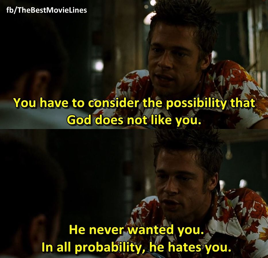 You have to consider the possibility that God does not like ...