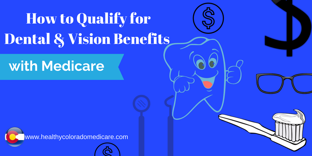 How to Qualify for Dental & Vision Benefits with Medicare