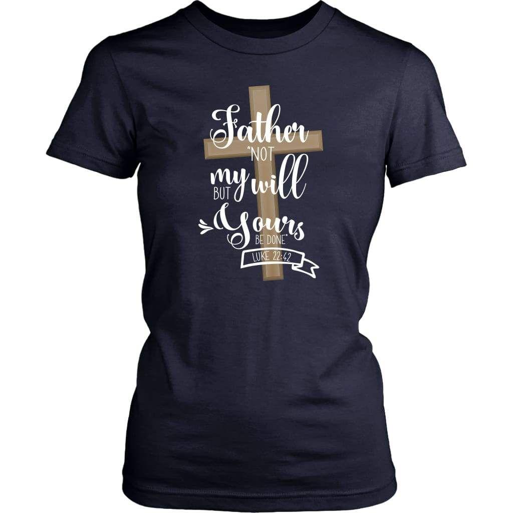Not my will, but yours be done Luke 22:42 womens Christian t-shirt, Bible verse t shirts