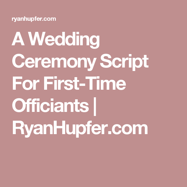 A Wedding Ceremony Script For First Time Officiants Ryanhupfer Com Wedding Ceremony Script Wedding Ceremony Script Funny Wedding Officiant Script
