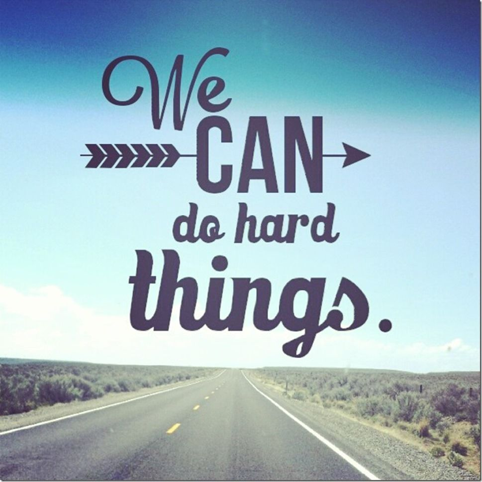 We Can Do Hard Things Life Quotes Quotes Quote Tumblr Life Quotes And Sayings Life Quotes Mommy Inspiration Challenge Quotes