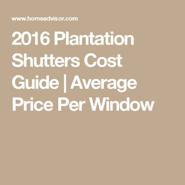 2016 Plantation Shutters Cost Guide Average Price Per Window