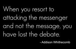 When you resort to attacking the messenger and not the message, you have  lost the debate. | Ad hominem, Character quotes, Words worth