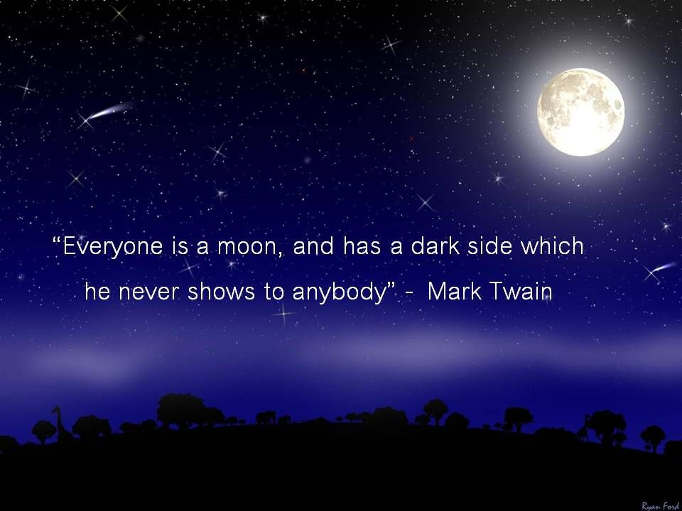 Everyone Is A Moon And Has A Dark Side Which He Never Shows To Anybody Mark Twain Believe Quotes Dark Side Words