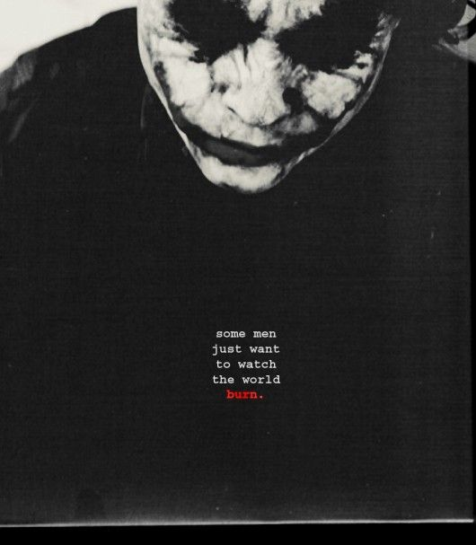 some men just want to watch the world burn it s just a movie they can t be bought bullied reasoned or negotiated some men just wanna watch the world burn the dark knight best movie quote