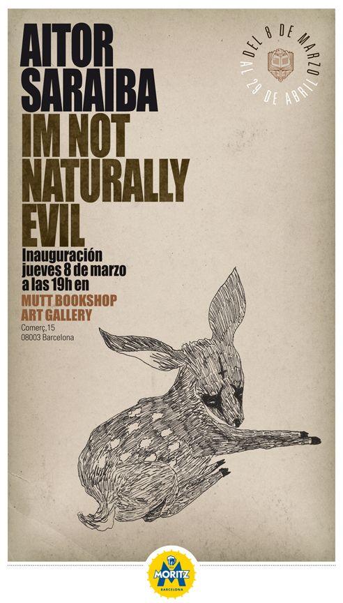 Os esperamos a tod@s el próximo Jueves 8 de Marzo · 19:00 en la inauguración de la primera exposición de Aitor Saraiba en Barcelona!!!  AITOR SARAIBA · I'M NOT NATURALLY EVIL · Opening @ MUTT  Del 8 de Marzo al 29 de abril de 2012  Best Tunes & Moritz bien frías!!!!