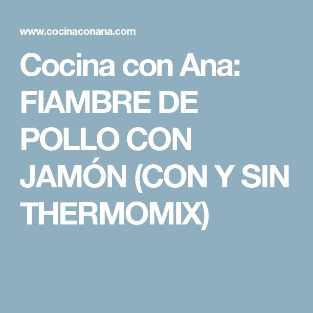 Cocina con Ana: FIAMBRE DE POLLO CON JAMÓN (CON Y SIN THERMOMIX)