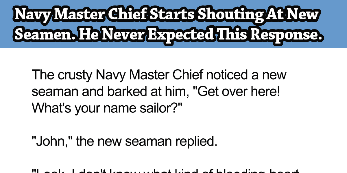 The crusty Navy Master Chief noticed a new seaman and barked at ...