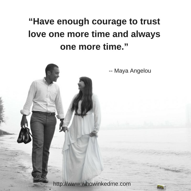 Have Enough Courage To Trust Love One More Time And Always One More