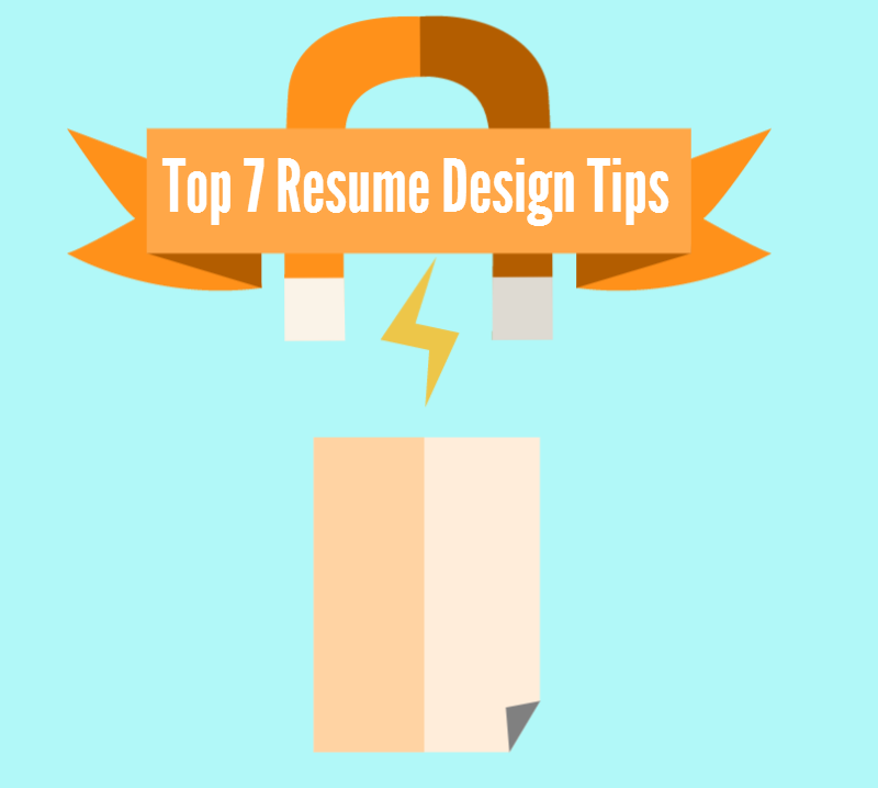 Top 7 Design Tips for Your Resume | Resume Writing, Interviewing ...