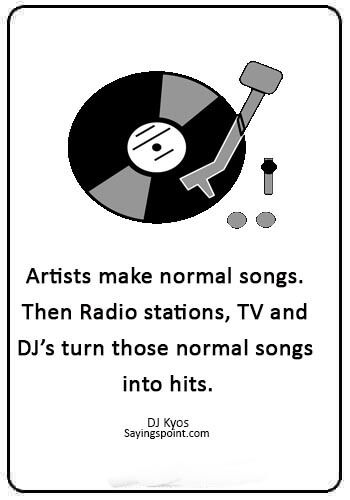 """""""Artists make normal songs. Then Radio.... #Dj #Quotes #"""