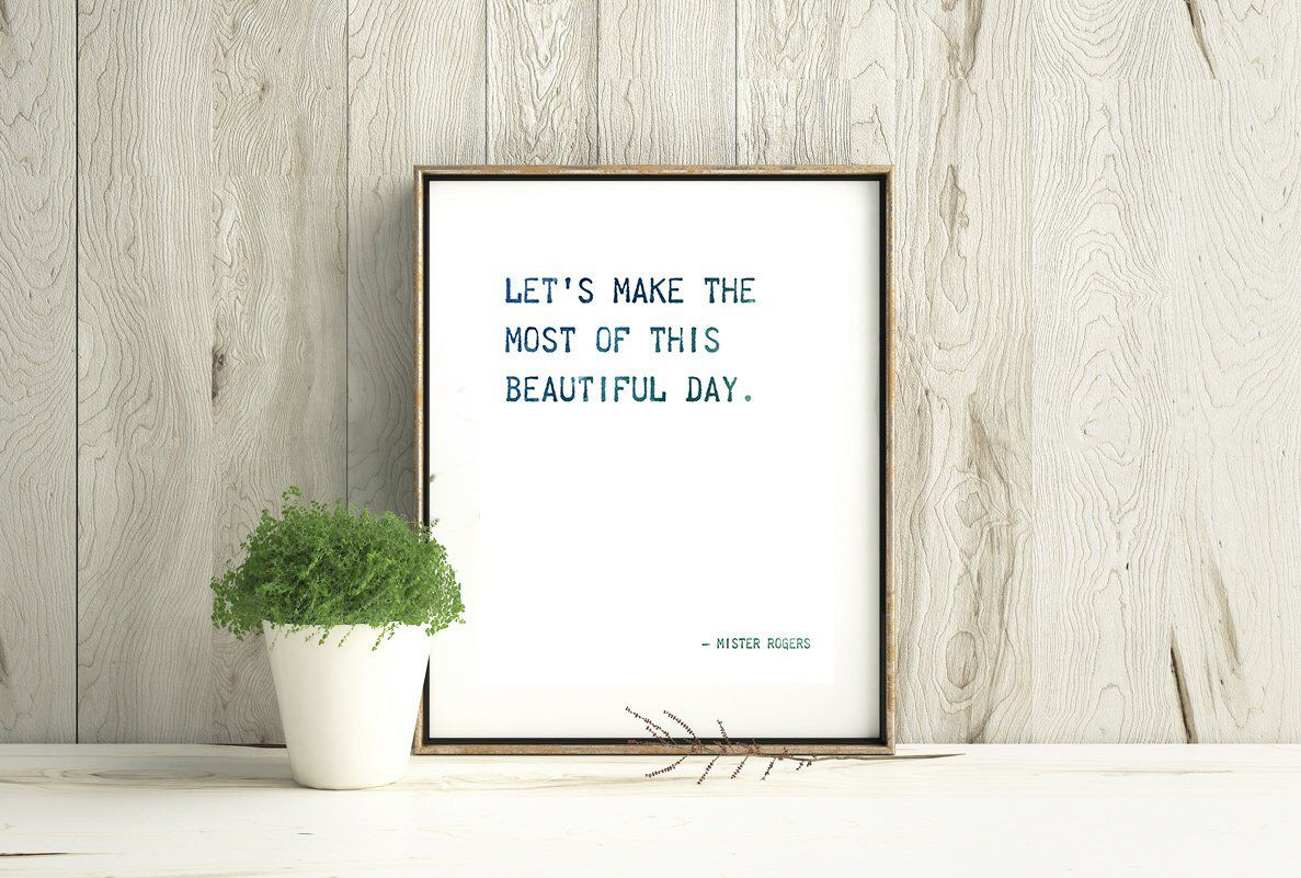 Mister Rogers Let S Make The Most Of This Beautiful Day 8x10 Downloadable Print Digital Download Wall Art Home Decor Mr Rogers Quote Downloadable Print Typographic Print Mr Rogers Quote