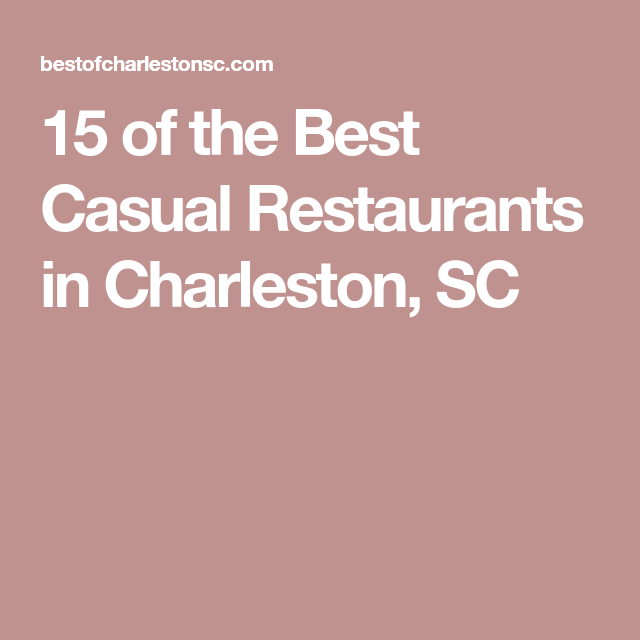 15 Of The Best Casual Restaurants In Charleston Sc Casual Restaurants Charleston Restaurant