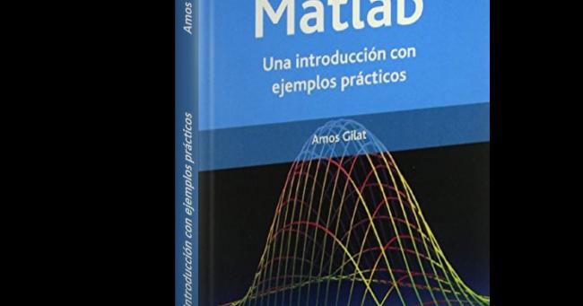 Matlab: Una Introducción con ejemplos prácticos - Amos Gilat