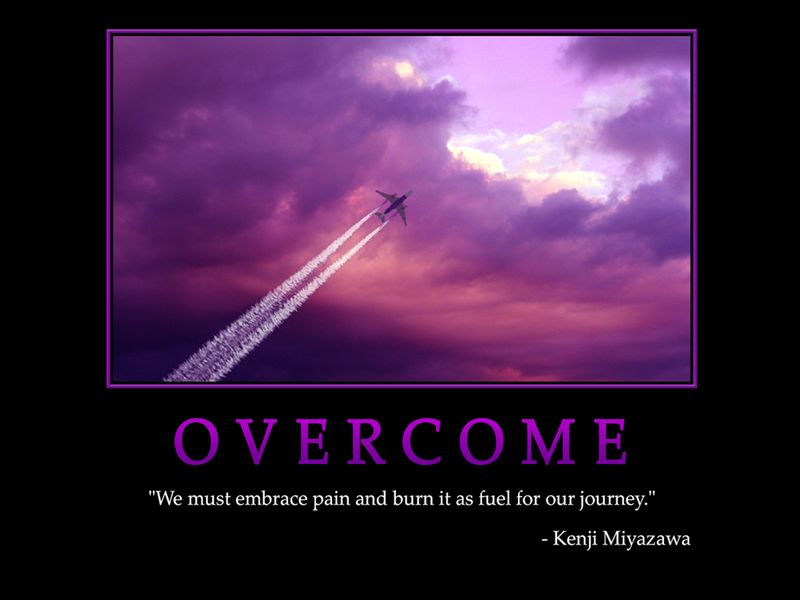 "Quotes About Overcoming Pain: OVERCOME ""We Must Embrace Pain And Burn It As Fuel For Our"