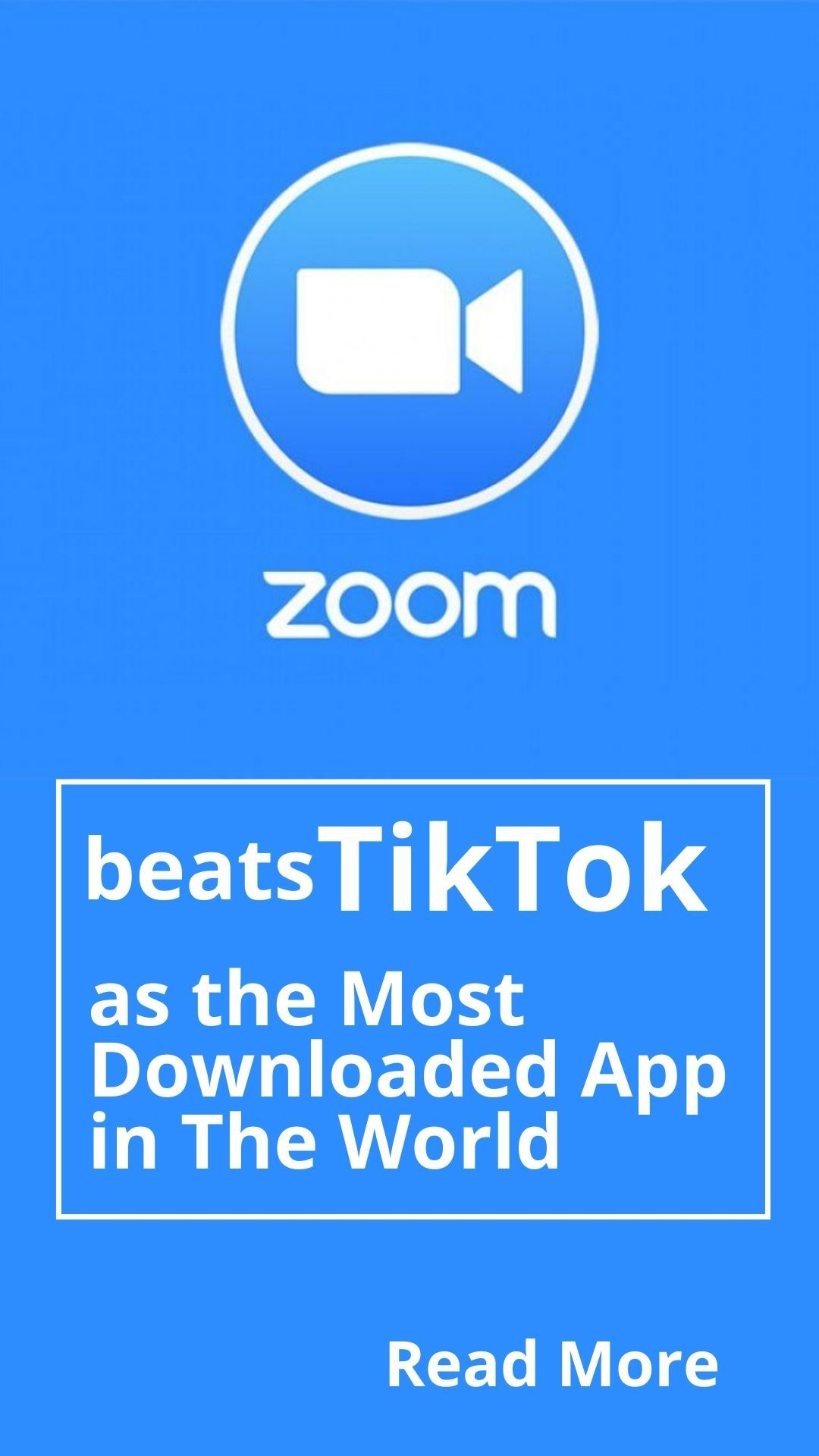 Zoom Beats Tiktok As The Most Downloaded App In The World App Three App Mobile App
