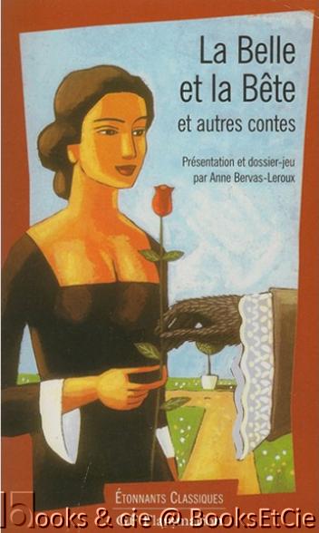 LA BELLE ET LA BETE et autres contes de Jeanne-Marie Leprince de Beaumont & Anne Bervas-Leroux