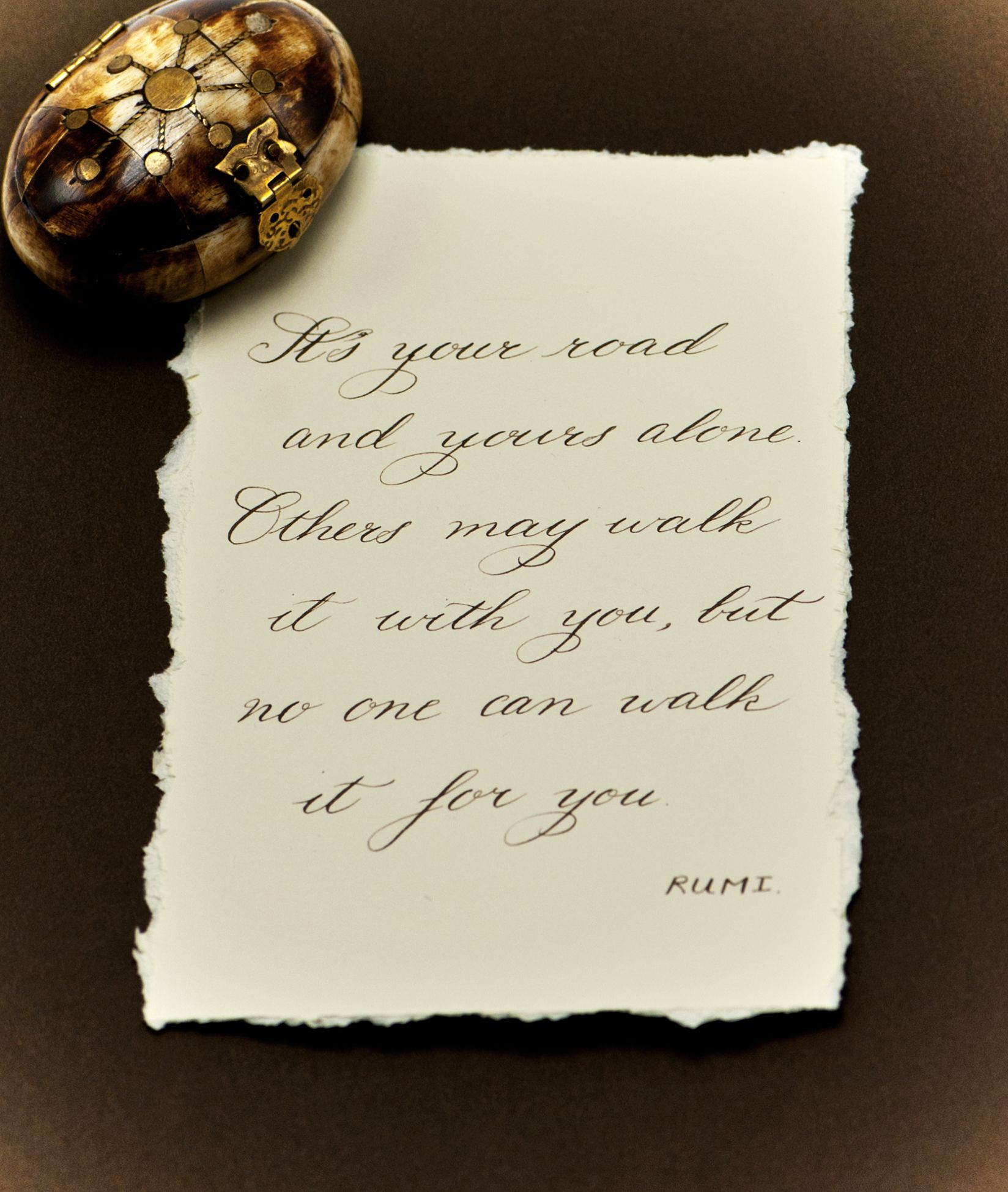 My Favorite Quote By Rumi Its Your Road And Yours Alone Others