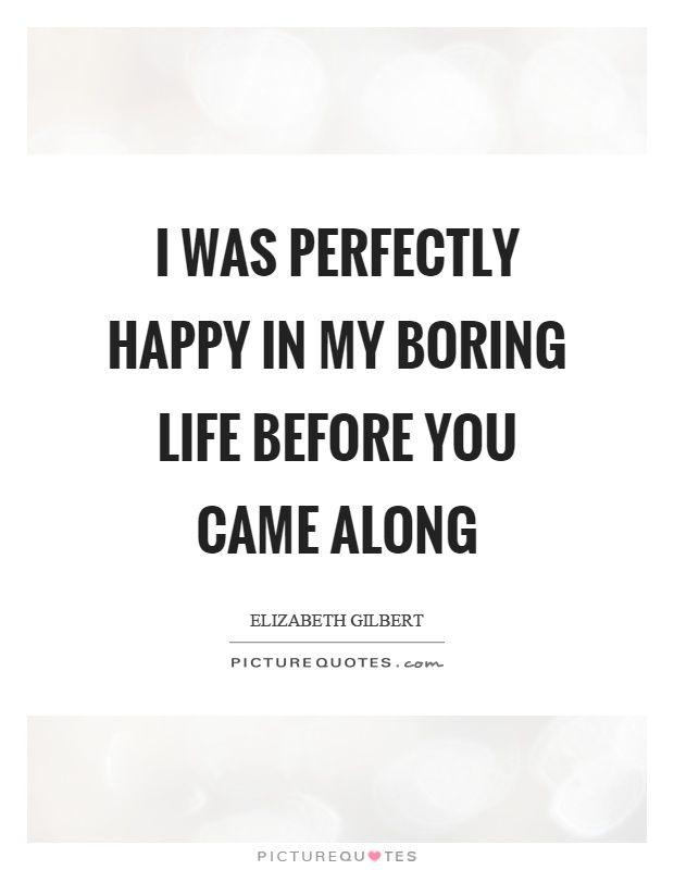 Boring Life Quotes Picture Quotes Boring Life Quotes Life Quotes Pictures Maturity Quotes