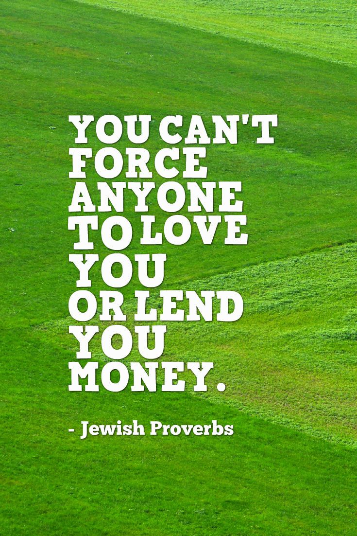 Jewish Love Quotes You Can't Force Anyone To Love You Or Lend You Money Jewish