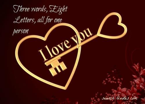 Three Words, Eight Letters, All For One Person, I Love You!