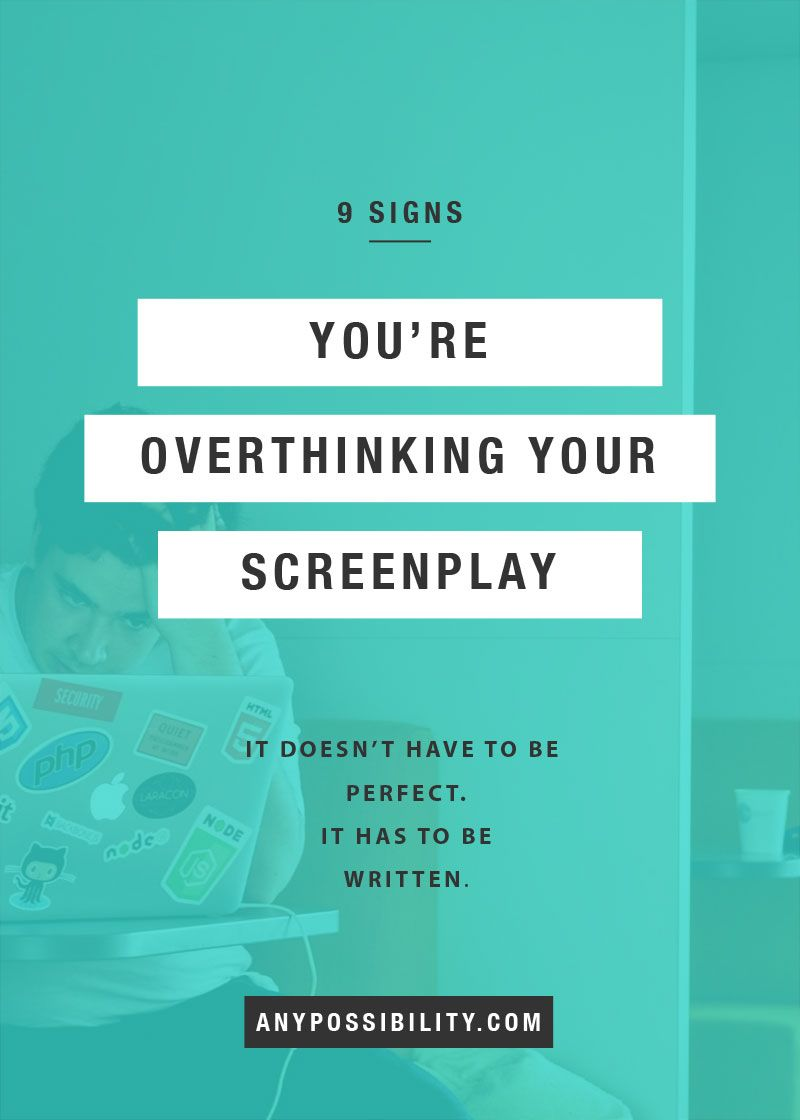 9 Signs You Re Overthinking Your Screenplay Any Possibility Screenplay Writing Script Writing Writing
