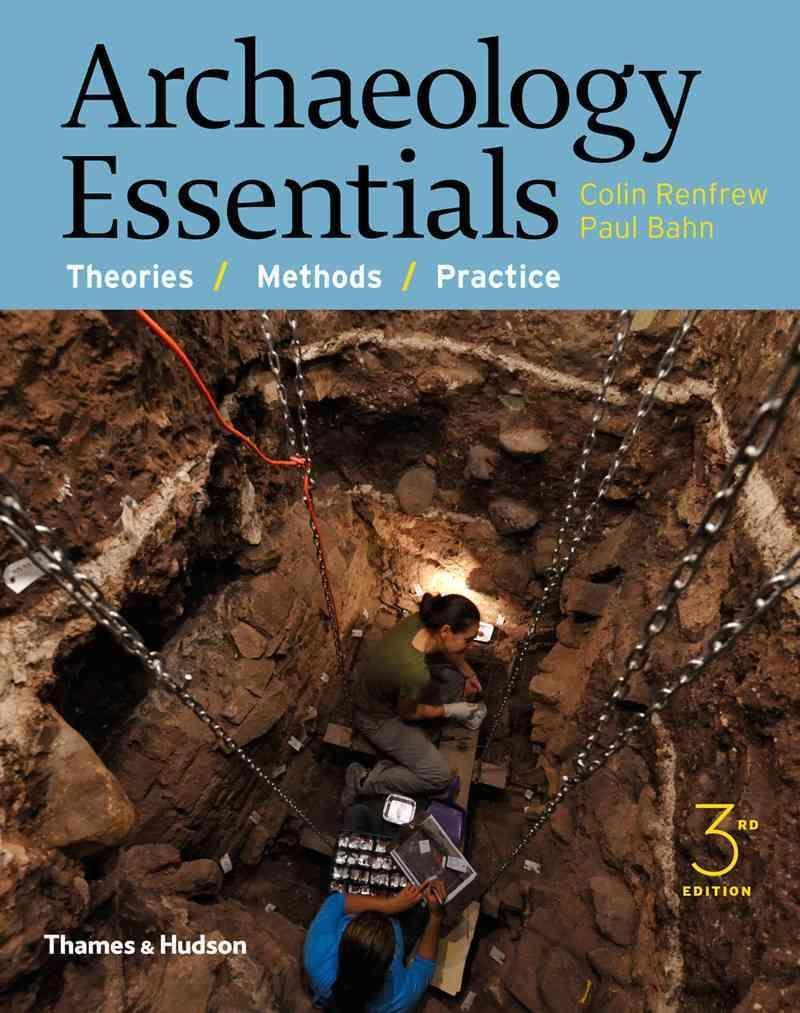 Archaeology Essentials: Theories / Methods / Practice