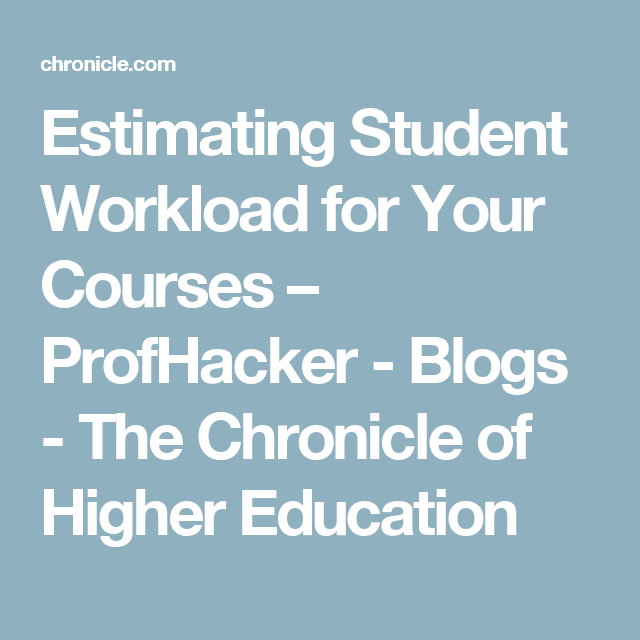 Teachers Must Ditch Neuromyth Of >> Estimating Student Workload For Your Courses Profhacker Blogs